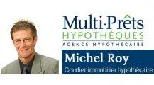 Michel Roy Courtier immobilier hypothécaire Multi-Prêts